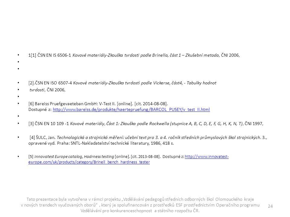 1[1] ČSN EN IS 6506-1 Kovové materiály-Zkouška tvrdosti podle Brinella, část 1 – Zkušební metoda, ČNI 2006,